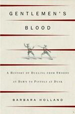 Gentlemen's Blood : A Thousand Years of Sword and Pistol by Barbara Holland...