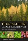 NEW Trees and Shrubs of the Pacific Northwest (A Timber Press Field Guide)
