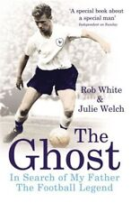 The Ghost - In Search of My Father The Football Legend - John White biography