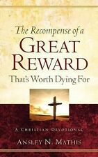 The Recompense of a Great Reward That's Worth Dying For by Ansley Mathis...