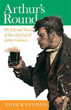 Arthur's Round: The Life and Times of Brewing Legend Arthur Guinness