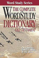 The Complete Word Study Dictionary: Old Testament by Dr Warren Baker, Dr Eugene