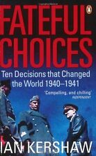 Fateful Choices: Ten Decisions that Changed the World, 1940-1941,Ian Kershaw