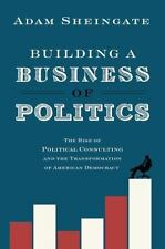 Building a Business of Politics: The Rise of Political Consulting and the Transf