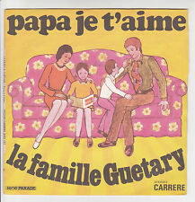 "LA FAMILLE GUETARY Disque 45T 7"" PAPA JE T'AIME Orch J. CLAUDRIC -CARRERE 61137"