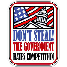 "Don't Steal The Government Hates Competition Funny car bumper sticker "" x 4"""