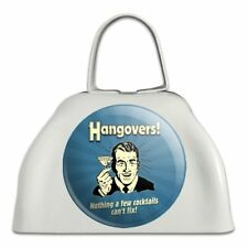 Hangovers Nothing Cocktails Can't Fix Cowbell Cow Bell Instrument