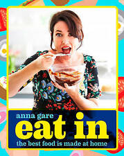 NEW Eat In: The Best Food Is Made At Home by Anna Gare