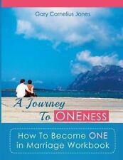 A Journey to Oneness : How to Become One in Marriage Workbook by Gary Jones...