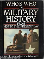 Who's Who in Military History: From 1453 to the Present (1987) Keegan Wheatcroft