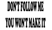 Don't Follow Me You Won't Make It Vinyl Decal Sticker
