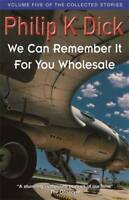 We Can Remember It For You Wholesale (Collected , Philip K. Dick, New