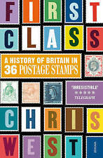 First Class: A History of Britain in 36 Postage Stamps by West, Christopher