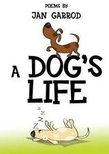 A Dog's Life, Poetry by Jan Garrod by Garrod, Jan