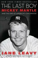 The Last Boy: Mickey Mantle and the End of Americas Childhood by Jane Leavy