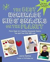 The Best Homemade Kids' Snacks on the Planet: More than 200 Healthy Homemade Sn