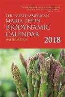 NEW The North American Maria Thun Biodynamic Calendar: 2018 by Matthias Thun