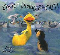 Shout Daisy SHOUT! or Shout, Daisy, Shout, Simmons, Jane, Very Good Book
