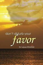 NEW Don't Distrub Your Favor by Dr. Lajuan Whitfield