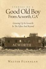 Stories of a Good Old Boy from Acworth, Ga: Growing Up in Acworth in the Fifties