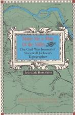 Make Me a Map of the Valley: The Civil War Journal of Stonewall Jackson's T