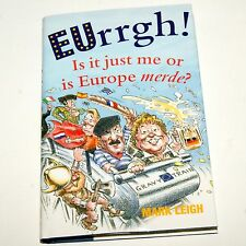 EUrrgh by Mark Leigh  (Humour)  What's wrong with Europe......