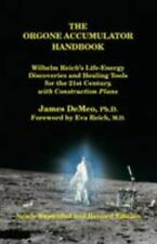 The Orgone Accumulator Handbook : Wilhelm Reich's Life-Energy Discoveries and Healing Tools for the 21st Century, with Construction Plans by James DeMeo (2010, Trade Paperback, Expanded,Revised edition)