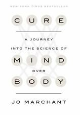 Cure : A Journey into the Science of Mind over Body by Jo Marchant (2016, Hardco