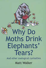 Why Do Moths Drink Elephants' Tears?: and Other Zoological Curiosities by Matt …
