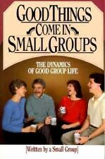 Good Things Come in Small Groups: The Dynamics of Good Group Life [May 01, 198..