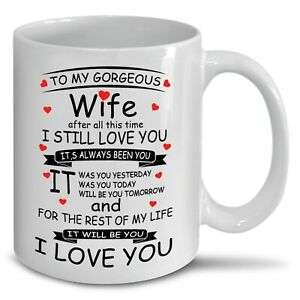 To My Gorgeous Wife Valentines Day I Still Love You Tea Coffee Mug Perfect Gift
