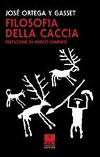 FILOSOFIA DELLA CACCIA  - ORTEGA Y GASSET JOSE' - Oaks Editrice