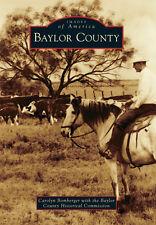 Baylor County [Images of America] [TX] [Arcadia Publishing]