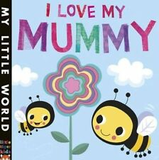 I Love My Mummy: A Blossoming Book of Giving (My Little World) New Children Book