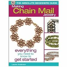 The Absolute Beginners Guide: Making Chain Mail Jewelry: Everything You Need to