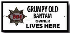 GRUMPY OLD BSA BANTAM OWNER LIVES HERE FINISH METAL SIGN.