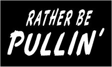 WHITE Vinyl Decal - Rather be pullin pulling tractor truck fun sticker