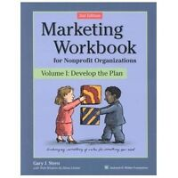 Marketing Workbook for Nonprofit Organizations Volume 1: Develop the Plan, 2nd E
