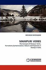 Manipuri Verbs: The Concept Of Manipuri Verbs, Formations,Syntactivization, N...
