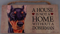 A HOUSE IS NOT A HOME WITHOUT A DOBERMAN 5 X 10 hanging Wood Sign MADE IN USA!