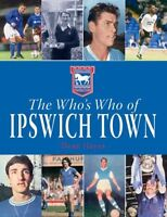 The Who's Who of Ipswich Town FC - The Tractor Boys book - Portman Road Players