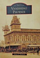 Images of America: VANISHING PHOENIX by Robert A. Melikian (2010) Arizona West