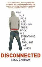 Disconnected: Why Our Kids are Turning Their Backs on Everything We Thought We K