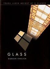 Frank Lloyd Wright at a Glance: Glass: (Frank Lloyd Wright at a Glance-ExLibrary