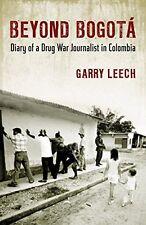 Beyond Bogotá: Diary of a Drug War Journalist in Colombia. Garry Leech. 2009 Pbk