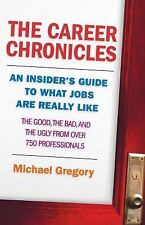 Excellent, The Career Chronicles: An Insider's Guide to What Jobs Are Really Lik