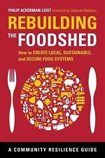 Rebuilding the Foodshed : How to Create Local, Sustainable, and Secure Food...