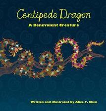 Centipede Dragon : A Benevolent Creature by Alice Y. Chen (2014, Hardcover)