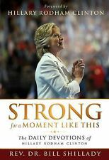 Strong for a Moment Like This : The Daily Devotions of Hillary Rodham Clinton