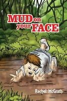 Mud on Your Face, Paperback by Mcgrath, Rachel; Tereso, Mario, Brand New, Fre...